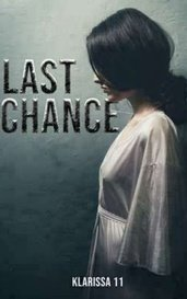 Last Chance✔ (Completed) by Klarissa11