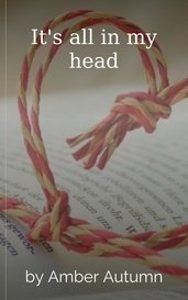 It's all in my head by Amber Autumn