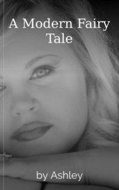 A Modern Fairy Tale by Ashley