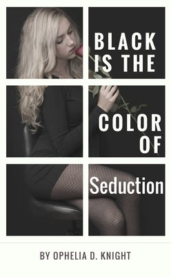 Black Is The Color Of Seduction by Ophelia D. Knight