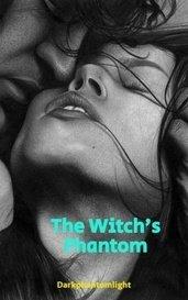 The Witch's Phantom (Book 3) by Darkphantomlight