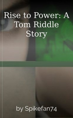 Rise to Power: A Tom Riddle Story by Spikefan74