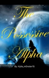 The Possessive Alpha by Kylie Mae