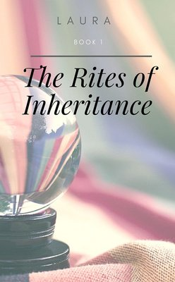 The Rites of Inheritance (Book 1) by Laura
