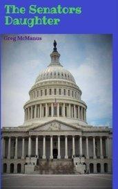 The Senators Daughter by Greg McManus