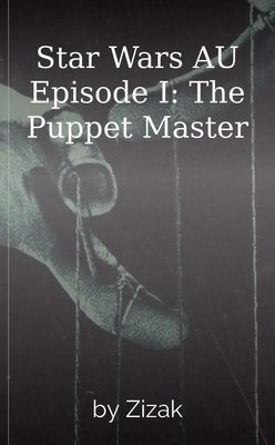 Star Wars AU Episode I:  The Puppet Master by Zizak