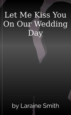 Let Me Kiss You On Our Wedding Day by Laraine Smith