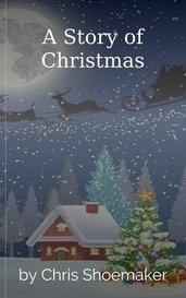 A Story of Christmas by Chris Shoemaker