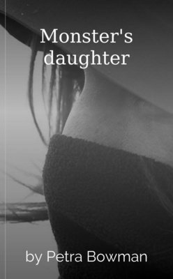 Monster's daughter by Petra Bowman