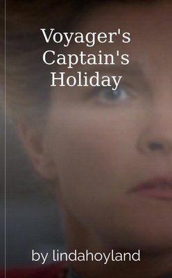 Voyager's Captain's Holiday by lindahoyland