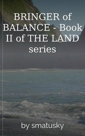 BRINGER of BALANCE - Book II of THE LAND series by smatusky