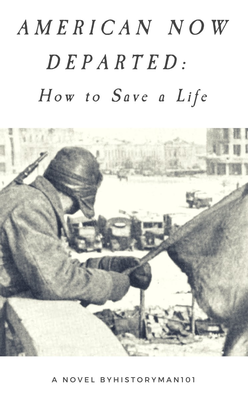 American Now Departed: How to Save a Life by historyman101