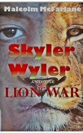Skyler Wyler and the Lion War by Malcolm McFarlane