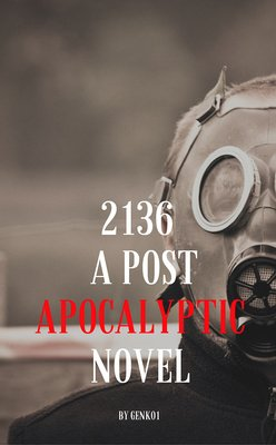 2136 — A Post Apocalyptic Novel by genk01