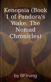 Kenopsia (Book 1 of Pandora's Wake: The Nomad Chronicles) by BFIrving