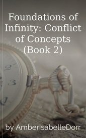 Foundations of Infinity: Conflict of Concepts (Book 2) by AmberIsabelleDorr