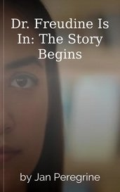 Dr. Freudine Is In: The Story Begins by Jan Peregrine
