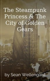 The Steampunk Princess & The City of Golden Gears by Sean Wellengard