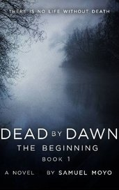Dead by Dawn: The Beginning by Samuel Moyo