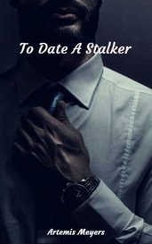 To Date A Stalker by Artemis Meyers