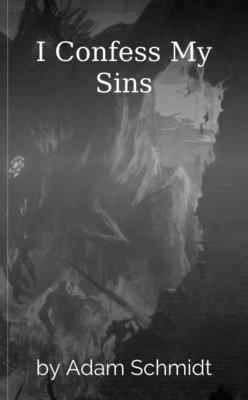 I Confess My Sins by Adam Schmidt