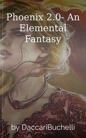Phoenix 2.0- An Elemental Fantasy by DaccariBuchelli