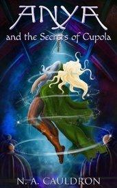 Anya and the Secrets of Cupola by NA Cauldron