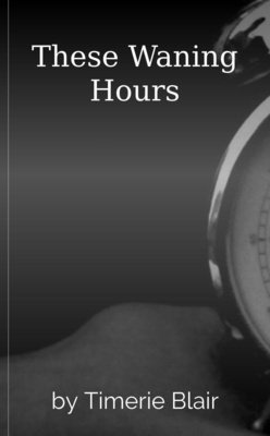 These Waning Hours by Timerie Blair