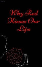 Why Red Kisses Our Lips by Sam