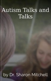 Autism Talks and Talks by Dr. Sharon Mitchell