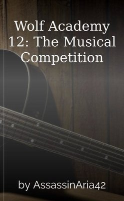 Wolf Academy 12: The Musical Competition by AssassinAria42
