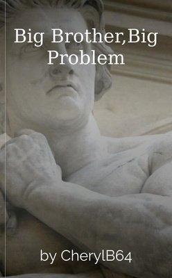 Big Brother,Big Problem by CherylB64