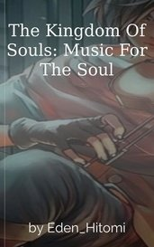The Kingdom Of Souls: Music For The Soul by Eden_Hitomi
