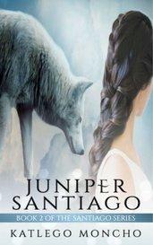 Juniper Santiago - Book 2 of The Santiago Series by Katlego Moncho