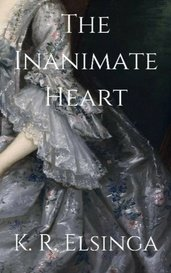 The Inanimate Heart by K. R. Elsinga