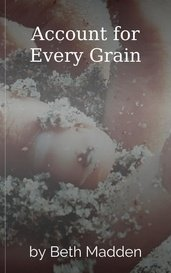 Account for Every Grain by Beth Madden