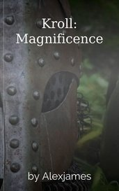Kroll: Magnificence by Alexjames