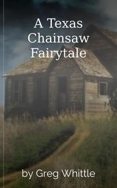 A Texas Chainsaw Fairytale by Greg Whittle
