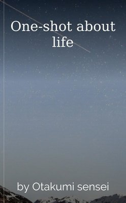 One-shot about life by Otakumi sensei