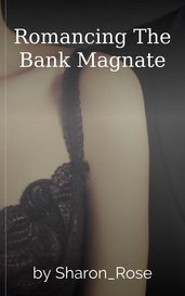 Romancing The Bank Magnate by Sharon_Rose