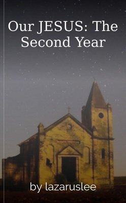 Our JESUS: The Second Year by lazaruslee
