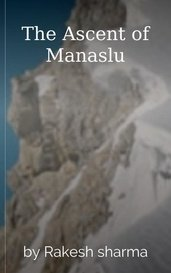 The Ascent of Manaslu by Rakesh sharma