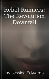 Rebel Runners: The Revolution Downfall by Jessica Edwards