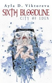 Sixth Bloodline: City of Eden by Ayla_D_Viktoreva