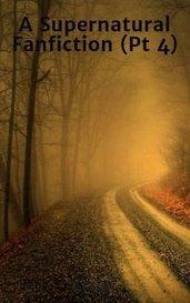 A Supernatural Fanfiction (Pt 4) by johnson15