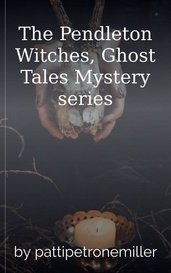 The Pendleton Witches, Ghost Tales Mystery series by pattipetronemiller