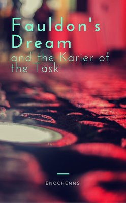 Fauldon's Dream and the Karier of the Task by EnochEnns