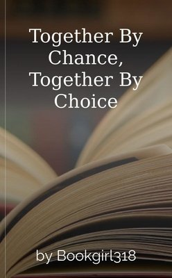 Together By Chance, Together By Choice by Bookgirl318