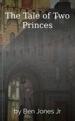 The Tale of Two Princes by Ben Jones Jr