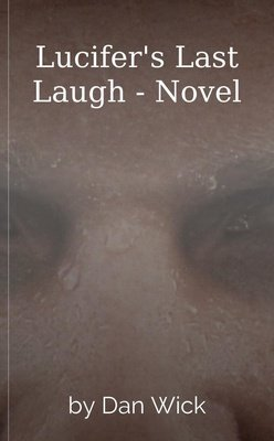 Lucifer's Last Laugh - Novel by Dan Wick